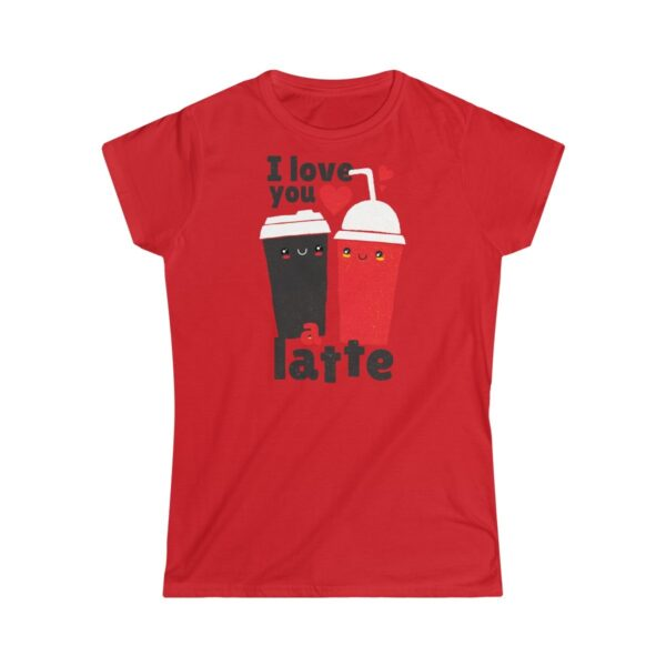 Women's Soft-Style T-Shirt I love You A Latte – Women's Softstyle Funny T-Shirt Cool T-Shirts