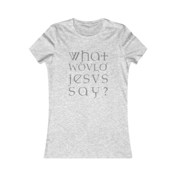 Women's Soft-Style T-Shirt What Would Jesus Say – Women's Favorite Tee Grunge T-Shirt Art T-Shirts