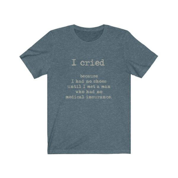 Unisex Jersey T-Shirt I Cried – Unisex Jersey Grunge Tee Political T-Shirt Funny T-Shirts